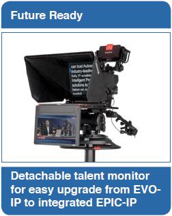 Future Ready: Detachable talent monitor for easy upgrade from EVOIP to integrated EPIC-IP